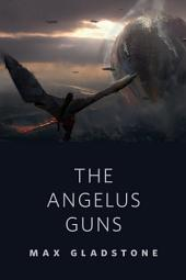 The Angelus Guns: A Tor.com Original
