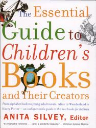 The Essential Guide To Children S Books And Their Creators Book PDF