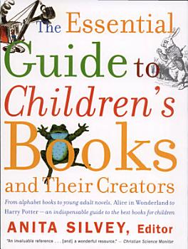 The Essential Guide to Children s Books and Their Creators PDF