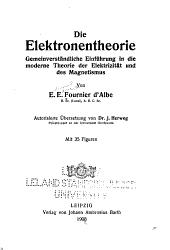 Die Elektronentheorie: Gemeinverständliche Einführung in die moderne Theorie der Elektrizität und des Magnetismus