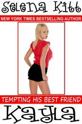 Tempting His Best Friend: Kayla (Steamy, Barely Legal, Taboo Romance, Erotic Sex Stories): Tempting His Best Friend