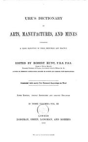 Ure s Dictionary of Arts  Manufactures  and Mines PDF