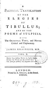 A poetical translation of the elegies of Tibullus;: and of the poems of Sulpicia. With the original text, and notes critical and explanatory. In two volumes, Volume 2