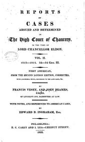 Reports of Cases Argued and Determined in the High Court of Chancery: In the Time of Lord Chancellor Eldon ... 1812-[1814] 52-[55] Geo. 3, Volumes 2-3