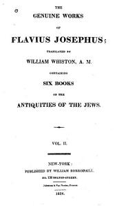 The Genuine Works of Flavius Josephus: Containing six books of the Antiquities of the Jews
