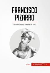 Francisco Pizarro: Un conquistador al asalto del Perú