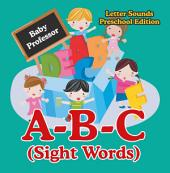 A-B-C (Sight Words) Letter Sounds Preschool Edition