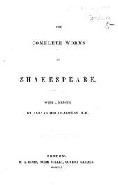 The Complete Works of Shakespeare. [Edited by A. S., I.e. Anna Swanwick?] With a Memoir by A. Chalmers