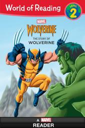 World of Reading: The Story of Wolverine: A Marvel Reader (Level 2)