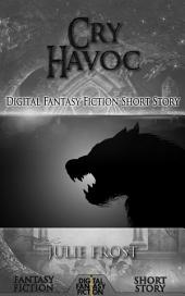 Cry Havoc: Digital Fantasy Fiction Short Story