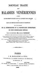 Nouveau Traité des maladies vénériennes d'après les documents puisés dans la clinique de M. Ricord ... Suivi d'un appendice sur la syphilisation et la prophylaxie syphilitique et d'un formulaire spécial par ... M. Robert