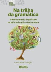 Na trilha da gramática: Conhecimento linguístico na alfabetização e letramento