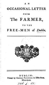 An occasional (A second-tenth) letter from the Farmer to the free-men of Dublin