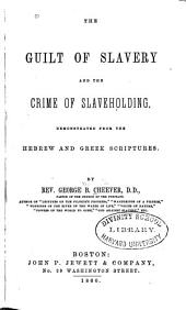 The Guilt of Slavery: And the Crime of Slaveholding, Demonstrated from the Hebrew and Greek Scriptures