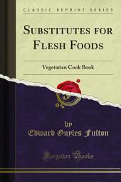 Substitutes for Flesh Foods: Vegetarian Cook Book
