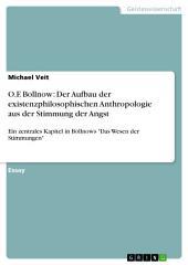 """O.F. Bollnow: Der Aufbau der existenzphilosophischen Anthropologie aus der Stimmung der Angst: Ein zentrales Kapitel in Bollnows """"Das Wesen der Stimmungen"""""""