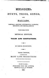 Melodies, Duets, Trios, Songs, and Ballads, Pastoral, Amatory, Sentimental, Patriotic, Religious, and Miscellaneous. Together with Metrical Epistles, Tales and Recitations