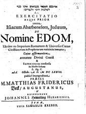 Edôm hā-emôr bi-nevî'îm ênô kinnûy le-malḵût rômî û-le-noṣrîm h. e. Exercitatio eaque prior contra Isaacum Abarbenelem, Judaeum, de nomine Edom, utrum eo Imperium Romanum & universus coetus Christianorum in phrophetarum vaticiniis innuatur
