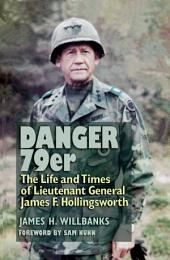 Danger 79er: The Life and Times of Lieutenant General James F. Hollingsworth
