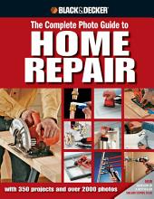Black & Decker The Complete Photo Guide to Home Repair: with 350 Projects and 2000 Photos
