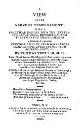 A View of the Nervous Temperament: Being a Practical Inquiry Into the Increasing Prevalence, Prevention, and Treatment of Those Diseases Commonly Called Nervous, Bilious, Stomach and Liver Complaints, Indigestion, Low Spirits, Gout, &c