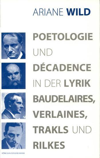 Poetologie und D  cadence in der Lyrik Baudelaires  Verlaines  Trakls und Rilkes PDF