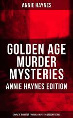 Golden Age Murder Mysteries - Annie Haynes Edition: Complete Inspector Furnival & Inspector Stoddart Series