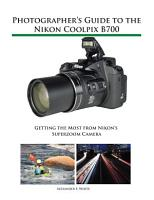 Photographer s Guide to the Nikon Coolpix B700 PDF
