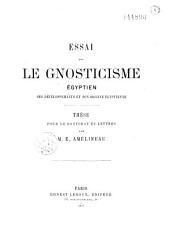 Essai sur le gnosticisme égyptien, ses développements et son origine égyptienne: thèse