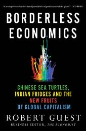 Borderless Economics: Chinese Sea Turtles, Indian Fridges and the New Fruits of Global Capitalism