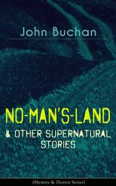 NO-MAN'S-LAND & Other Supernatural Stories (Mystery & Horror Series): The Watcher by the Threshold, Space, The Keeper of Cademuir, A Journey of Little Profit, The Outgoing of the Tide, The Grove of Ashtaroth, Basilissa & Fullcircle