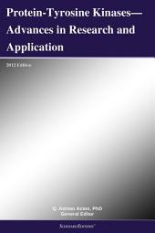 Protein-Tyrosine Kinases—Advances in Research and Application: 2012 Edition