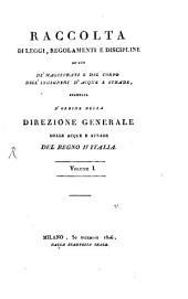 Raccolta di leggi, regolamenti e discipline ad uso de'magistrati e del corpo degli Ingegneri d'acque e strade: Volume 1