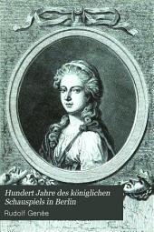 Hundert Jahre des königlichen Schauspiels in Berlin: nach quellen Geschildert von Rudolph Genée. Mit zahlreichen Portraits und den ansichten der Beiden früheren Schauspielhäuser