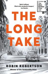 The Long Take  Shortlisted for the Man Booker Prize Book