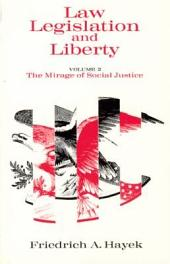 Law, Legislation and Liberty, Volume 2: The Mirage of Social Justice