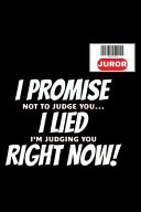 Juror I Promise Not To Judge You I Lied I M Judging You Right Now  Book PDF