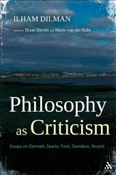 Philosophy as Criticism: Essays on Dennett, Searle, Foot, Davidson, Nozick