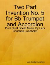 Two Part Invention No. 5 for Bb Trumpet and Accordion - Pure Duet Sheet Music By Lars Christian Lundholm