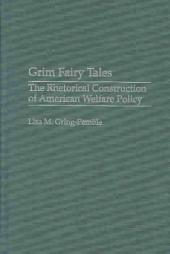 Grim Fairy Tales: The Rhetorical Construction of American Welfare Policy