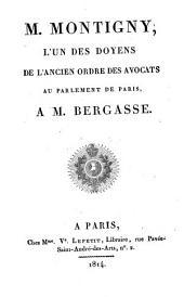 M. Montigny, l'un des doyens de l'ancien ordre des avocats au parlement de Paris, à M. Bergasse