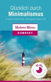 Glücklich durch Minimalismus - 20 Tipps für Haushalt, Besitz, Zeitmanagement, Werte & Ziele