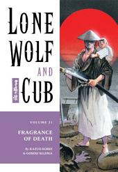 Lone Wolf and Cub Volume 21: Fragrance of Death: Volume 21