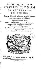 Institutionum oratoriarum libri duodecim... Accesserunt declamationes, quae tam ex. P. Pithoei: Volume 1