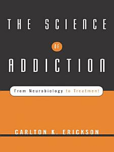 The Science of Addiction  From Neurobiology to Treatment Book