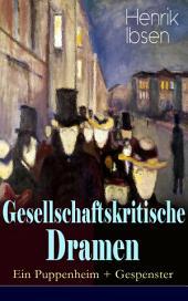 Gesellschaftskritische Dramen: Ein Puppenheim + Gespenster: Mit Biografie des Autors