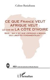 Ce que France veut Afrique veut :: le cas de la Côte d'Ivoire - Mais qui a dit que l'Afrique a besoin des libertés fondamentales ?