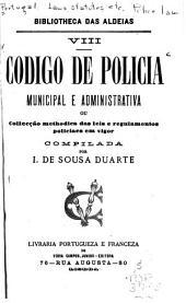 Código de policia, municipal e administrativa ou Collecção methodica das leis e regulamentos policiaes em vigor