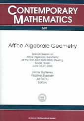 Affine Algebraic Geometry: Special Session on Affine Algebraic Geometry at the First Joint AMS-RSME Meeting, Seville, Spain, June 18-21, 2003