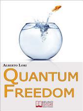 Quantum freedom. Supera i tuoi Limiti e i tuoi Automatismi per Cambiare Te Stesso con la Teoria dei Quanti. (Ebook Italiano - Anteprima Gratis): Supera i tuoi Limiti e i tuoi Automatismi per Cambiare Te Stesso con la Teoria dei Quanti